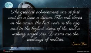 James Allen quote : The greatest achievement was ...
