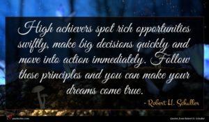 Robert H. Schuller quote : High achievers spot rich ...