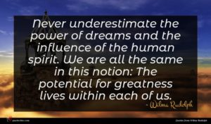 Wilma Rudolph quote : Never underestimate the power ...