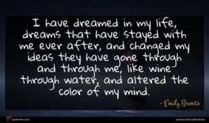 Emily Bronte quote : I have dreamed in ...