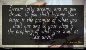 James Allen quote : Dream lofty dreams and ...