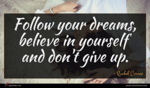 Rachel Corrie quote : Follow your dreams believe ...