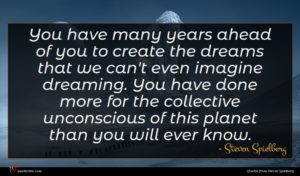 Steven Spielberg quote : You have many years ...