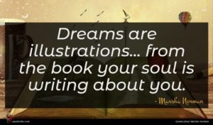Marsha Norman quote : Dreams are illustrations from ...