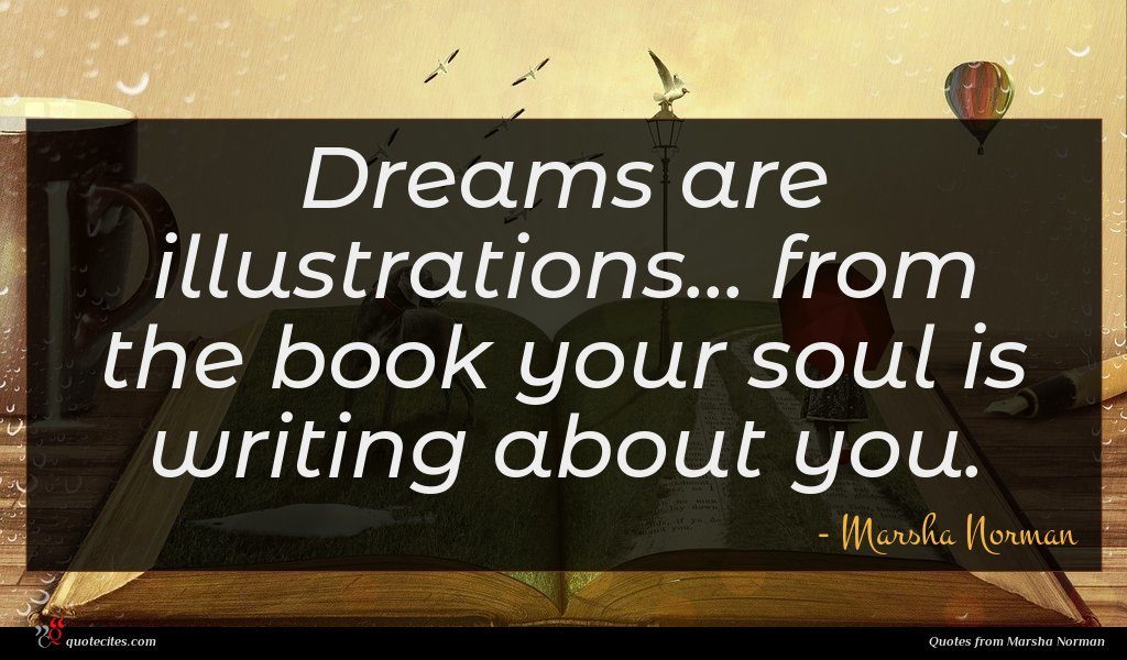 Dreams are illustrations... from the book your soul is writing about you.