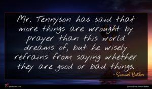 Samuel Butler quote : Mr Tennyson has said ...