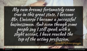 Arnold Schwarzenegger quote : My own dreams fortunately ...