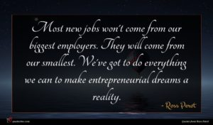 Ross Perot quote : Most new jobs won't ...