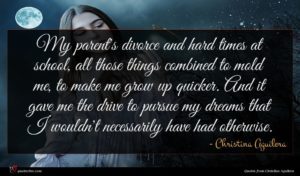 Christina Aguilera quote : My parent's divorce and ...