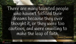 James Cameron quote : There are many talented ...