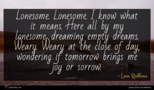 Leon Redbone quote : Lonesome Lonesome I know ...