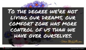 Peter McWilliams quote : To the degree we're ...