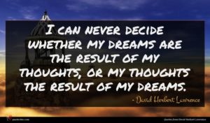 David Herbert Lawrence quote : I can never decide ...