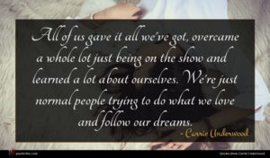 Carrie Underwood quote : All of us gave ...