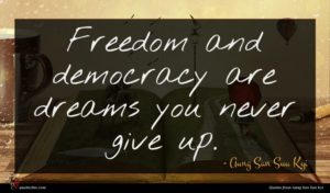 Aung San Suu Kyi quote : Freedom and democracy are ...