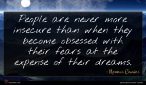 Norman Cousins quote : People are never more ...