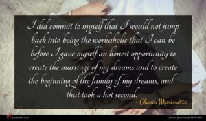 Alanis Morissette quote : I did commit to ...