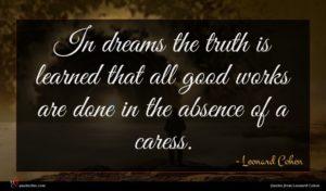 Leonard Cohen quote : In dreams the truth ...