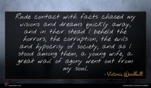 Victoria Woodhull quote : Rude contact with facts ...