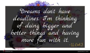 LL Cool J quote : Dreams don't have deadlines ...