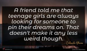 Orlando Bloom quote : A friend told me ...