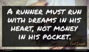 Emil Zatopek quote : A runner must run ...