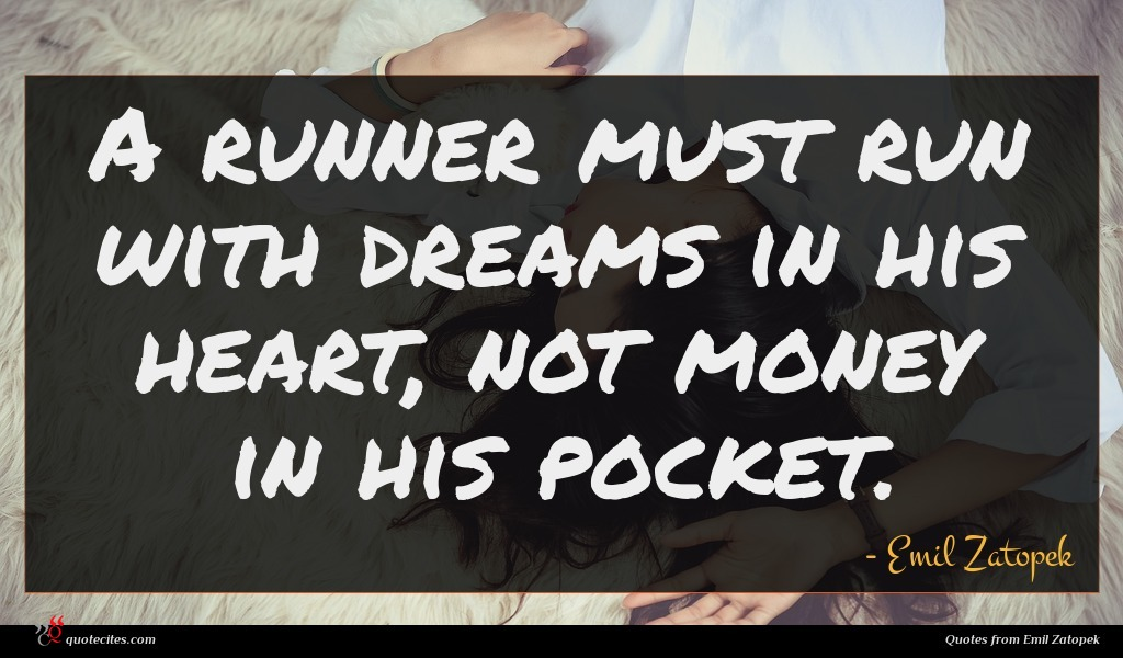 A runner must run with dreams in his heart, not money in his pocket.
