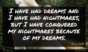 Jonas Salk quote : I have had dreams ...