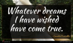 Annette Funicello quote : Whatever dreams I have ...