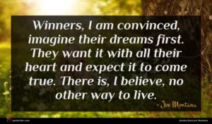 Joe Montana quote : Winners I am convinced ...