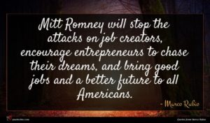 Marco Rubio quote : Mitt Romney will stop ...