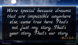 Marco Rubio quote : We're special because dreams ...