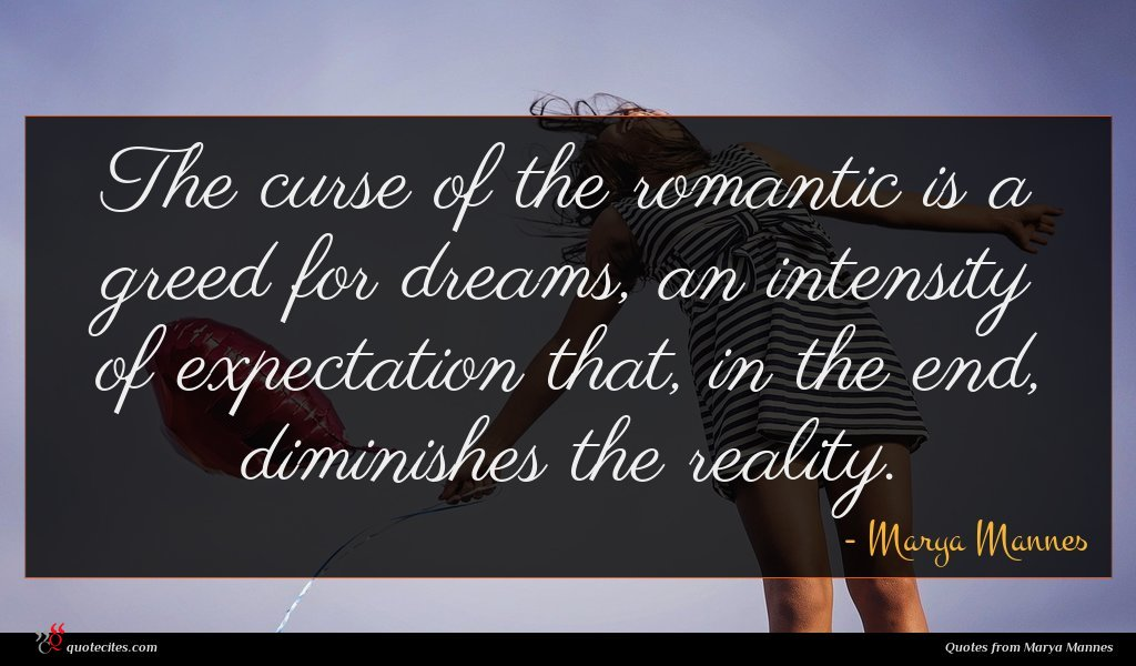 The curse of the romantic is a greed for dreams, an intensity of expectation that, in the end, diminishes the reality.