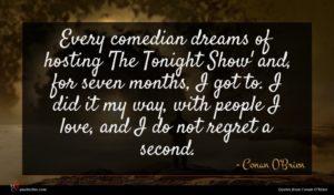 Conan O'Brien quote : Every comedian dreams of ...