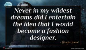 Giorgio Armani quote : Never in my wildest ...