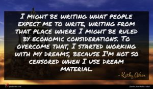 Kathy Acker quote : I might be writing ...