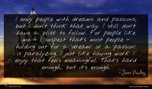 Jane Pauley quote : I envy people with ...