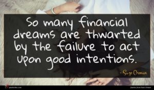 Suze Orman quote : So many financial dreams ...