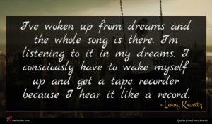 Lenny Kravitz quote : I've woken up from ...