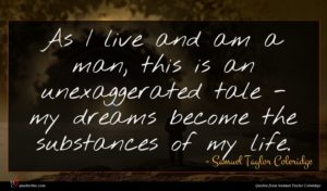 Samuel Taylor Coleridge quote : As I live and ...