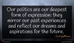 Paul Wellstone quote : Our politics are our ...