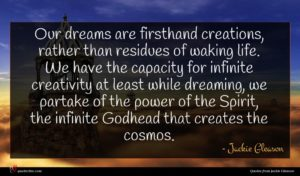 Jackie Gleason quote : Our dreams are firsthand ...
