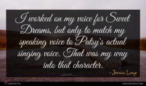 Jessica Lange quote : I worked on my ...