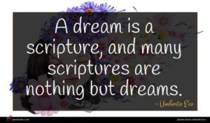 Umberto Eco quote : A dream is a ...