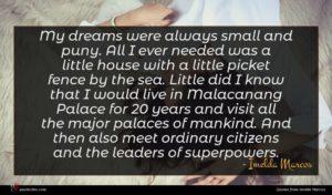 Imelda Marcos quote : My dreams were always ...