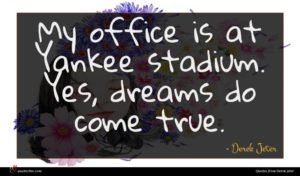 Derek Jeter quote : My office is at ...