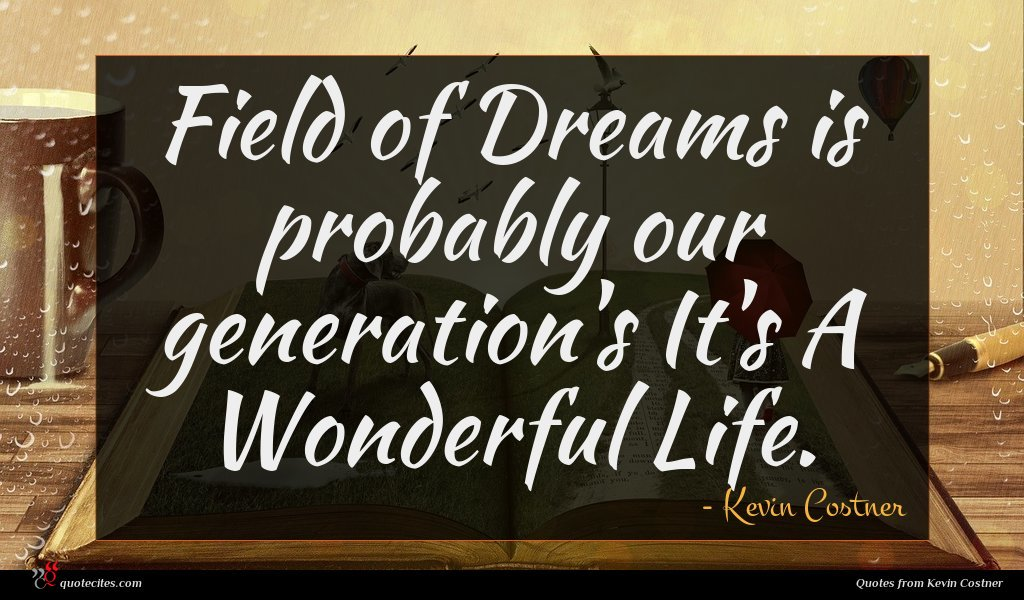 Field of Dreams is probably our generation's It's A Wonderful Life.