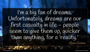 Kevin Costner quote : I'm a big fan ...