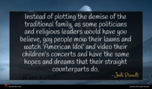 Jodi Picoult quote : Instead of plotting the ...