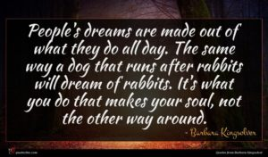 Barbara Kingsolver quote : People's dreams are made ...